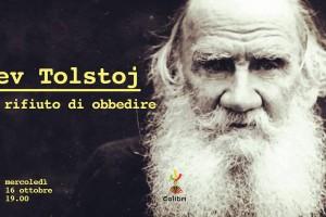 TOLSTOJ – IL RIFIUTO DI OBBEDIRE – 16 ottobre 2019